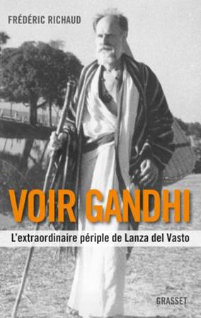 Frédéric Richaud - Voir Gandhi - L'extraordinaire périple de Lanza del Vasto