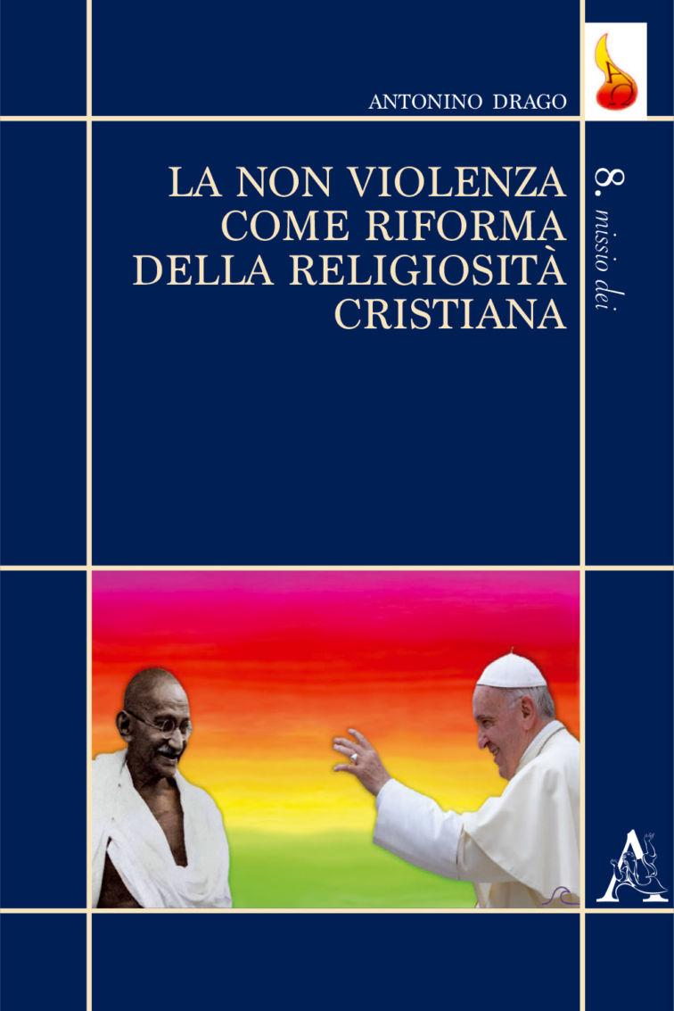 Antonino Drago publie «La non violenza come riforma della religiosità cristiana»