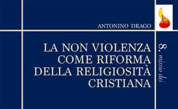 Antonino Drago publie « La non violenza come riforma della religiosità cristiana »