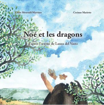 Noé et les dragons, par Claire Moussalli-Martinet et Corinne Mariotte